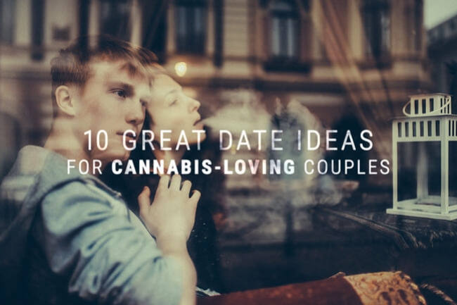 10 Great Date Ideas For Cannabis-Loving Couples